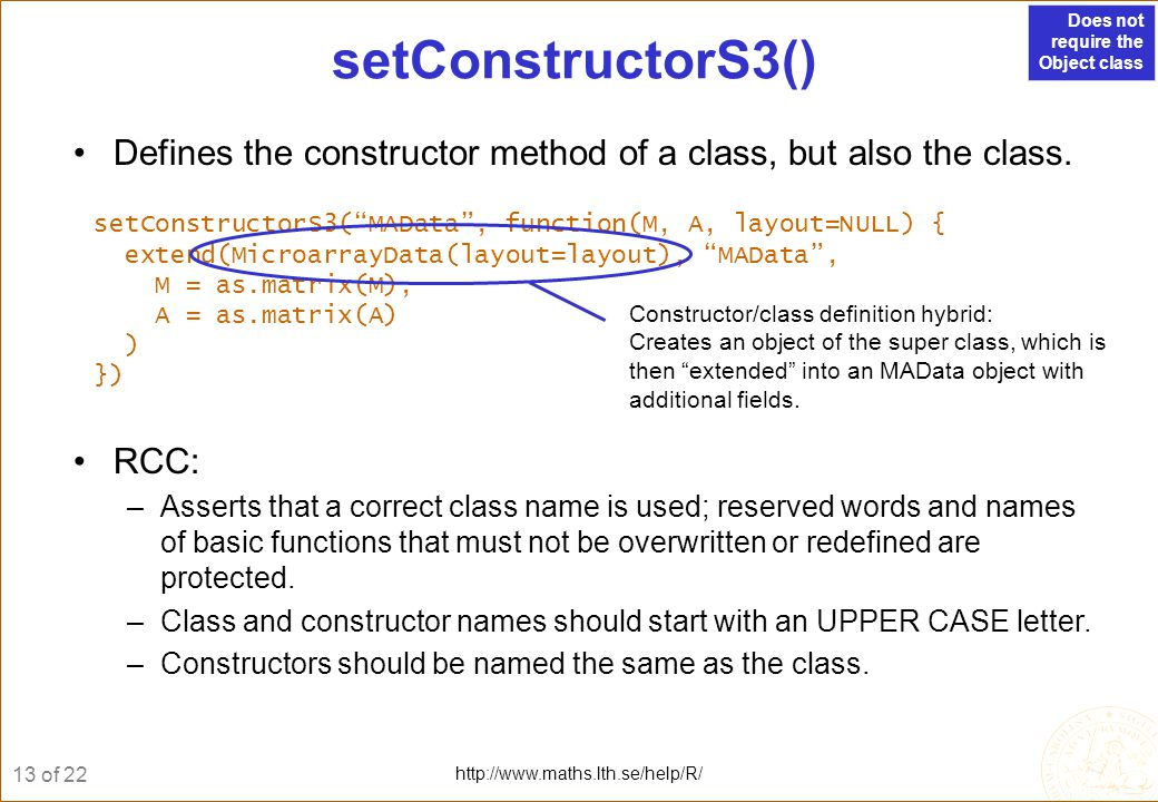 14 of 22 http://www.maths.lth.se/help/R/ Quick inspection of a class print( ) or simply type the class name at the prompt and press ENTER, e.g.