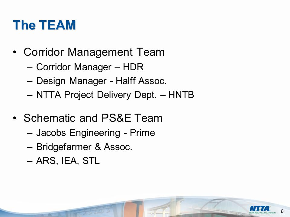 5 The TEAM Corridor Management Team –Corridor Manager – HDR –Design Manager - Halff Assoc.