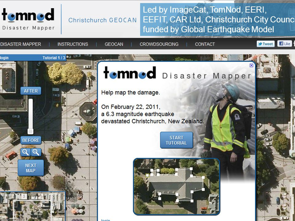 Crowd sourced post-event building damage assessment 7 Led by ImageCat, TomNod, EERI, EEFIT, CAR Ltd, Christchurch City Council, funded by Global Earthquake Model