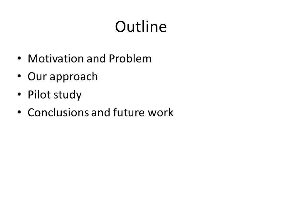 Outline Motivation and Problem Our approach Pilot study Conclusions and future work