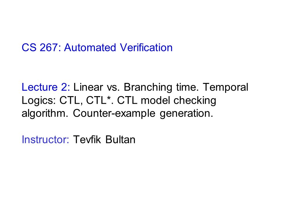 CS 267: Automated Verification Lecture 2: Linear vs.