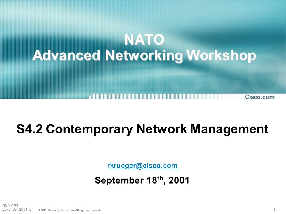 1 NCM-101 2973_05_2001_c1 © 2001, Cisco Systems, Inc. All rights reserved. NATO Advanced Networking Workshop S4.2 Contemporary Network Management rkru