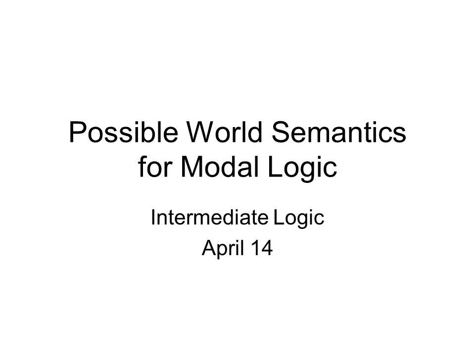 Possible World Semantics for Modal Logic Intermediate Logic April 14