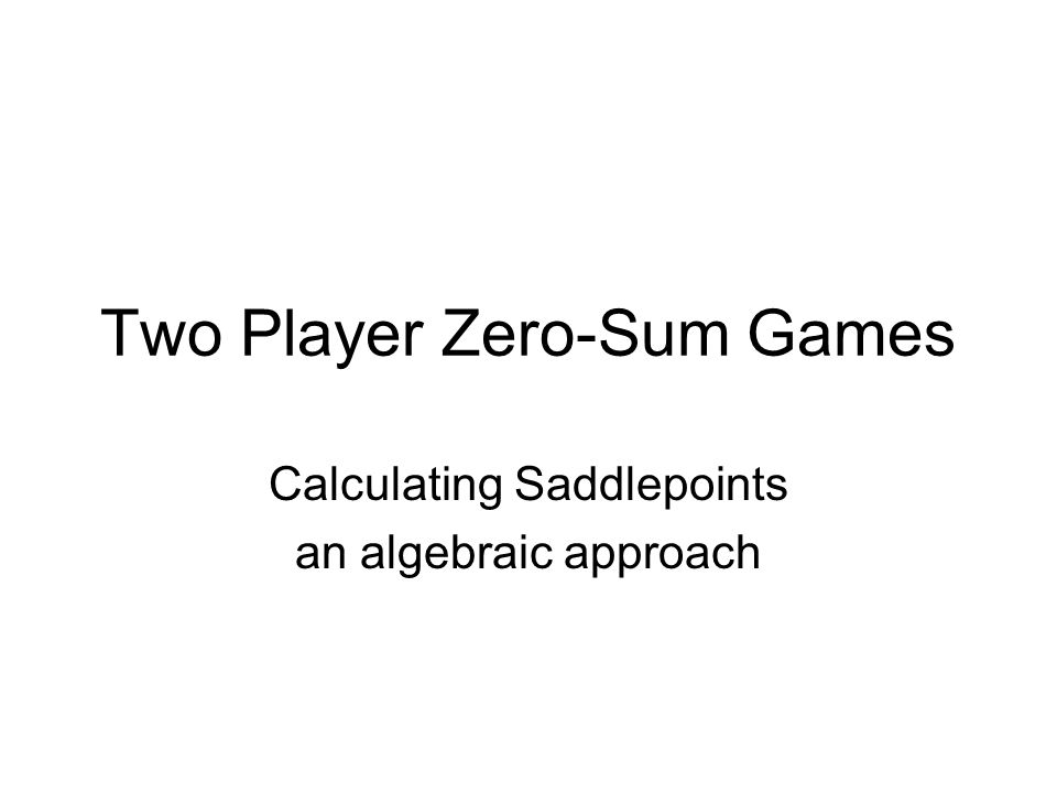 Two Player Zero-Sum Games Calculating Saddlepoints an algebraic approach