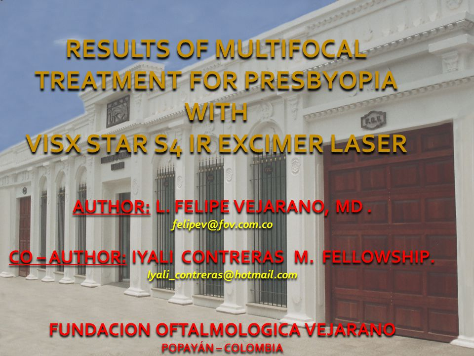RESULTS OF MULTIFOCAL TREATMENT FOR PRESBYOPIA WITH VISX STAR S4 IR EXCIMER LASER AUTHOR: L.