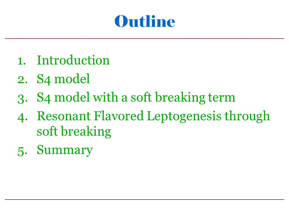 Outline 1.Introduction 2.S4 model 3.S4 model with a soft breaking term 4.Resonant Flavored Leptogenesis through soft breaking 5.Summary