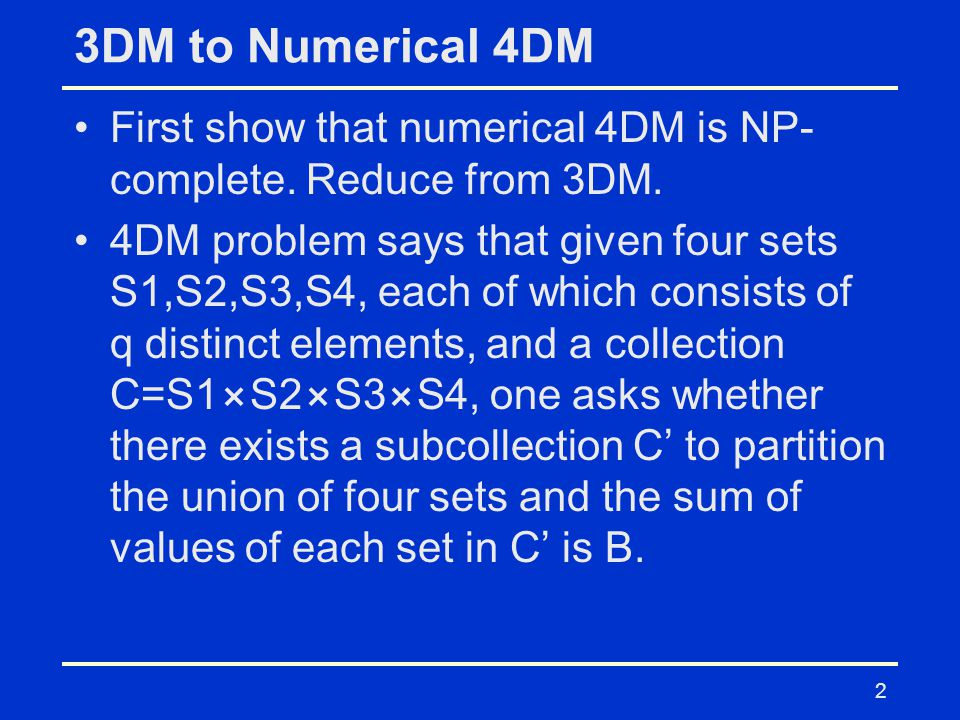 3DM to Numerical 4DM First show that numerical 4DM is NP- complete.