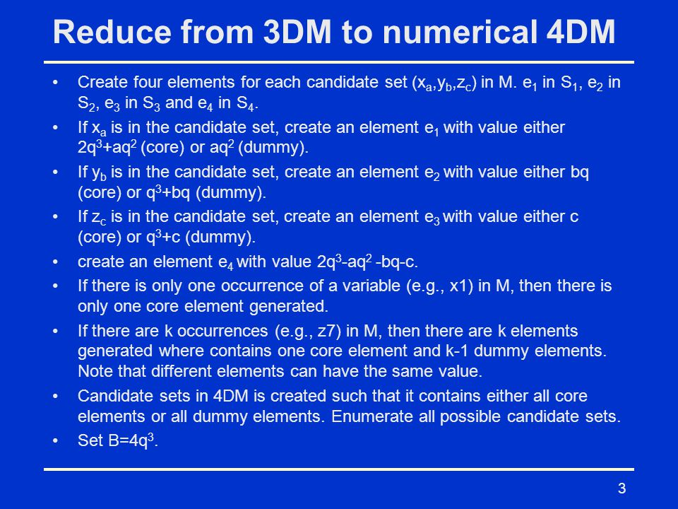 Reduce from 3DM to numerical 4DM Create four elements for each candidate set (x a,y b,z c ) in M.