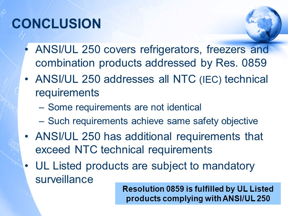 CONCLUSION ANSI/UL 250 covers refrigerators, freezers and combination products addressed by Res.