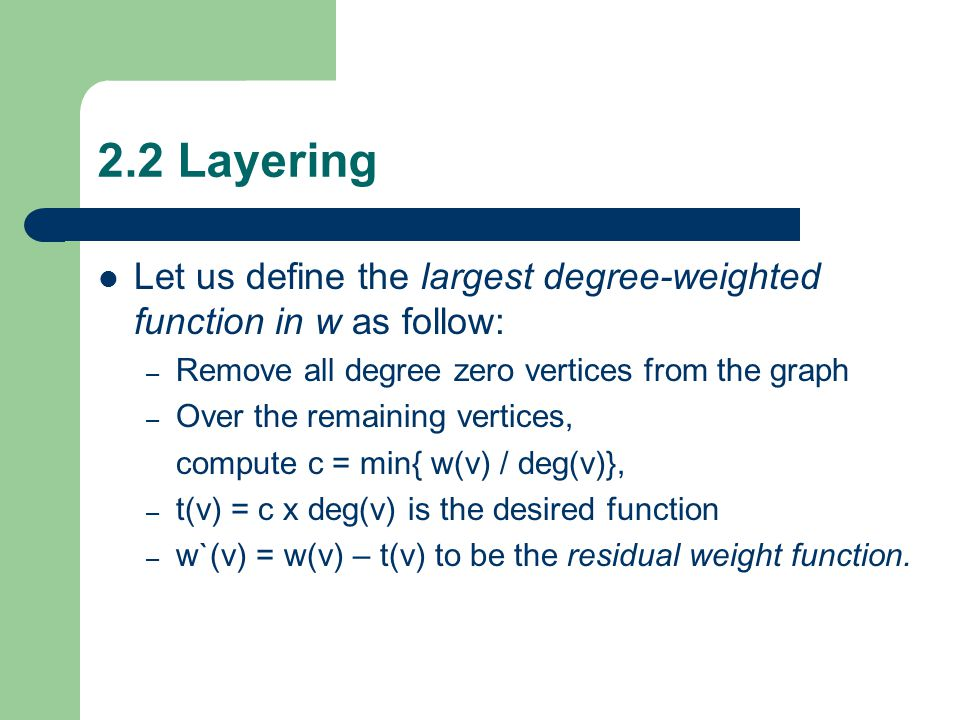 2.2 Layering Let us define the largest degree-weighted function in w as follow: – Remove all degree zero vertices from the graph – Over the remaining