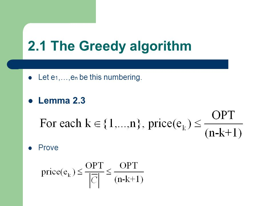 2.1 The Greedy algorithm Theorem 2.4 The greedy algorithm is an H n factor approximation algorithm for the minimun set cover problem, where H n = 1 + ½ + … + 1/n.