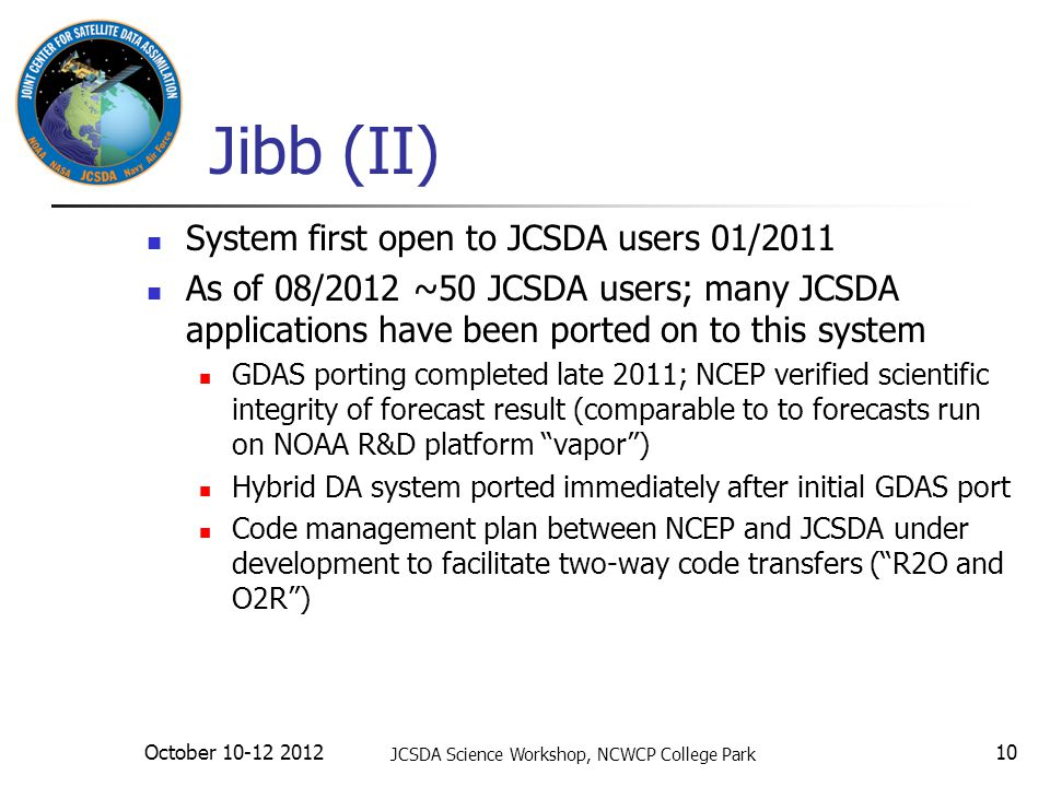 Jibb (II) System first open to JCSDA users 01/2011 As of 08/2012 ~50 JCSDA users; many JCSDA applications have been ported on to this system GDAS port
