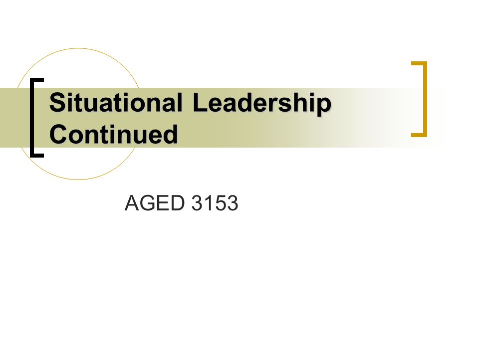Situational Leadership Continued AGED 3153
