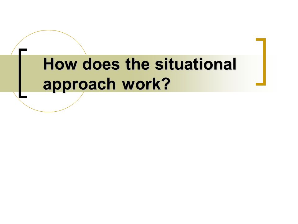 How does the situational approach work