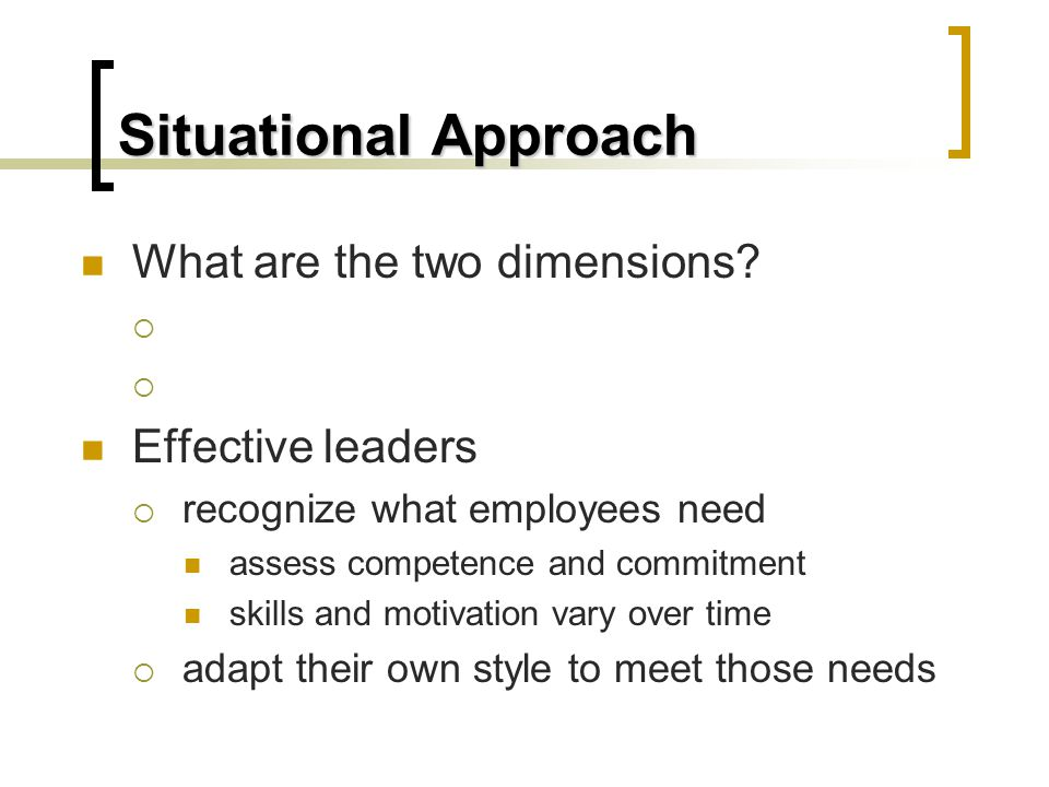 Situational Approach What are the two dimensions.