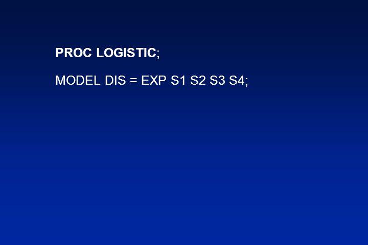 PROC LOGISTIC; MODEL DIS = EXP S1 S2 S3 S4;
