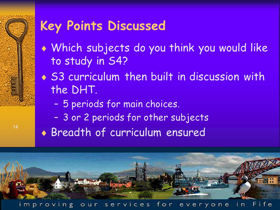 14 Key Points Discussed  Which subjects do you think you would like to study in S4.