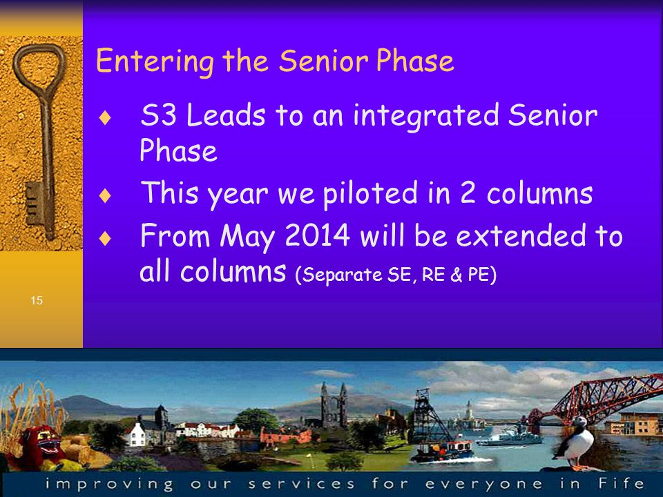 15 Entering the Senior Phase  S3 Leads to an integrated Senior Phase  This year we piloted in 2 columns  From May 2014 will be extended to all columns (Separate SE, RE & PE)