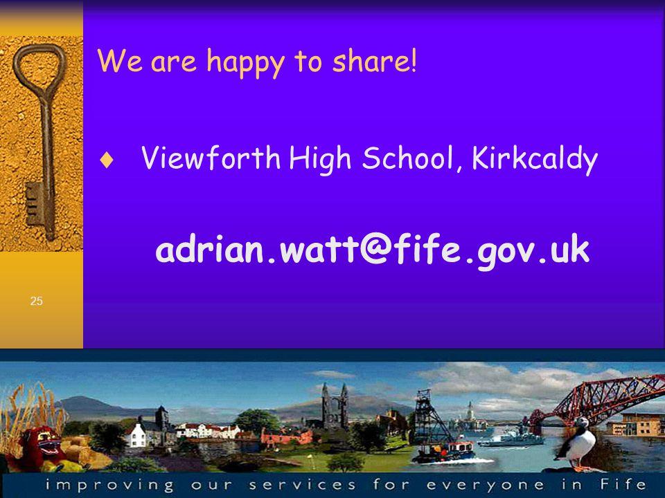 25 We are happy to share!  Viewforth High School, Kirkcaldy adrian.watt@fife.gov.uk