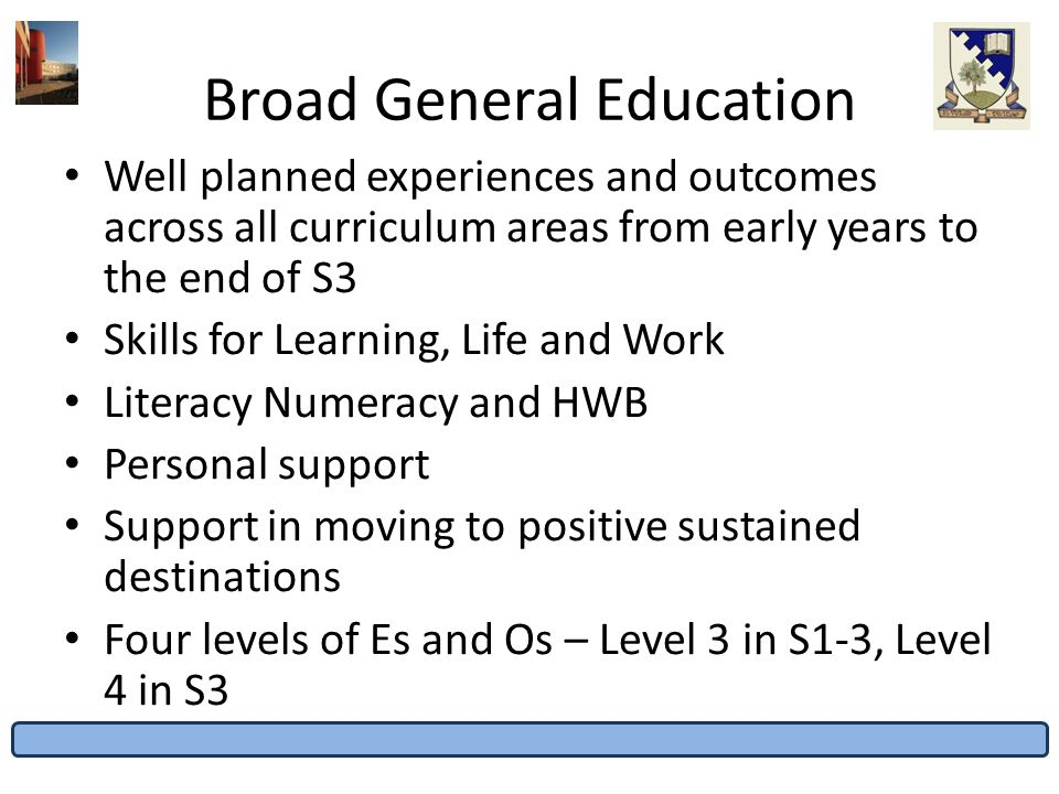 Broad General Education The WHAT has not really changed, it is the HOW we teach it and how they learn it.