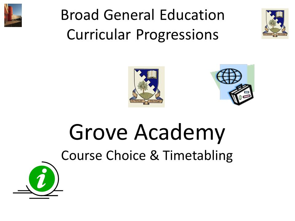 Broad General Education Curricular Progressions Grove Academy Course Choice & Timetabling