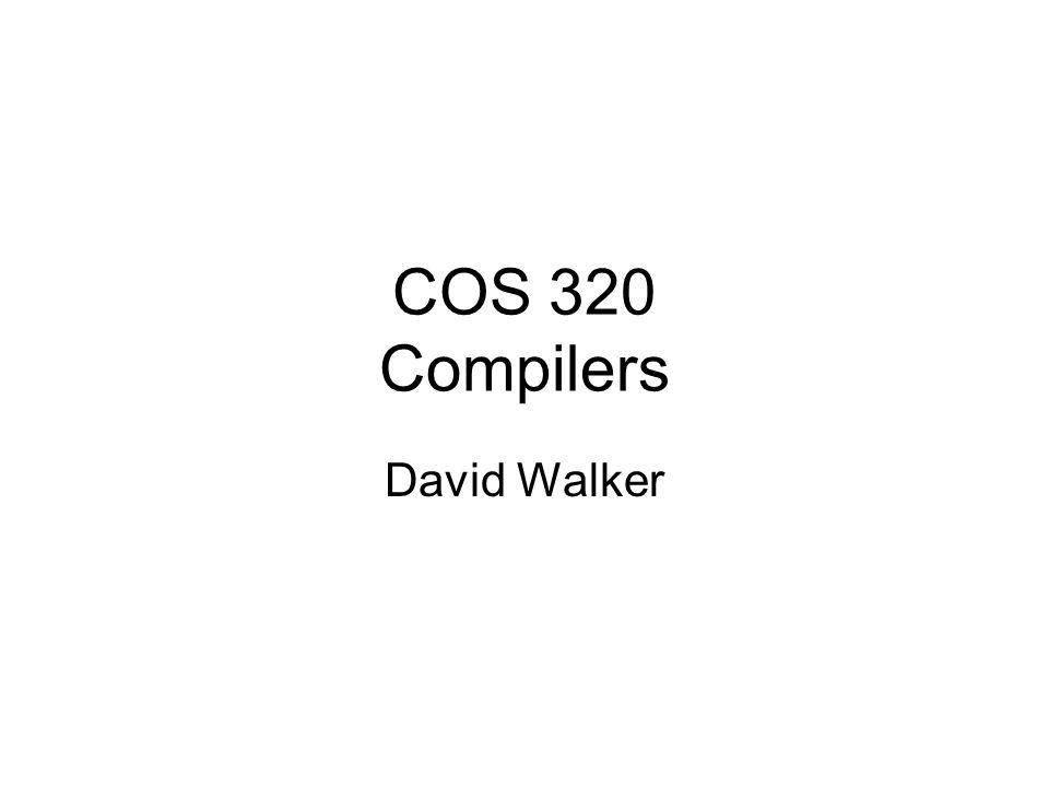 COS 320 Compilers David Walker