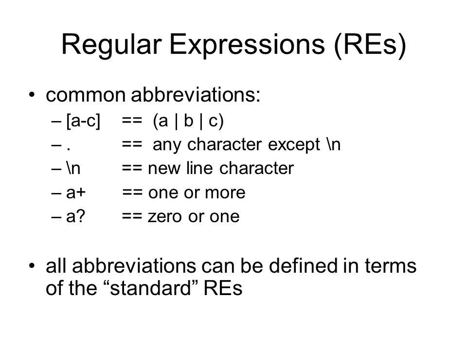Regular Expressions (REs) common abbreviations: –[a-c] == (a | b | c) –.