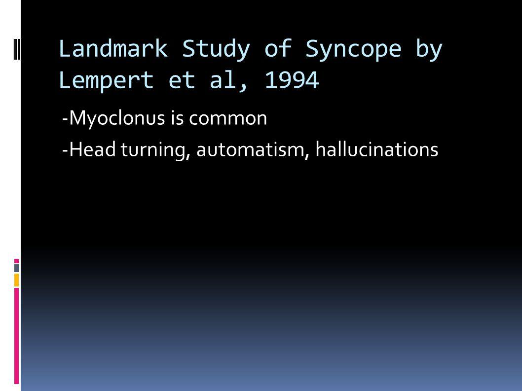 Landmark Study of Syncope by Lempert et al, 1994 -Myoclonus is common -Head turning, automatism, hallucinations