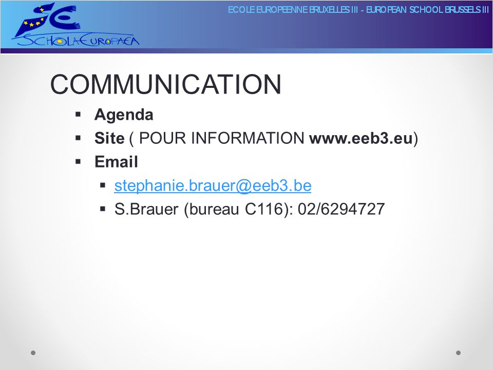 COMMUNICATION  Agenda  Site ( POUR INFORMATION www.eeb3.eu)  Email  stephanie.brauer@eeb3.be stephanie.brauer@eeb3.be  S.Brauer (bureau C116): 02/6294727