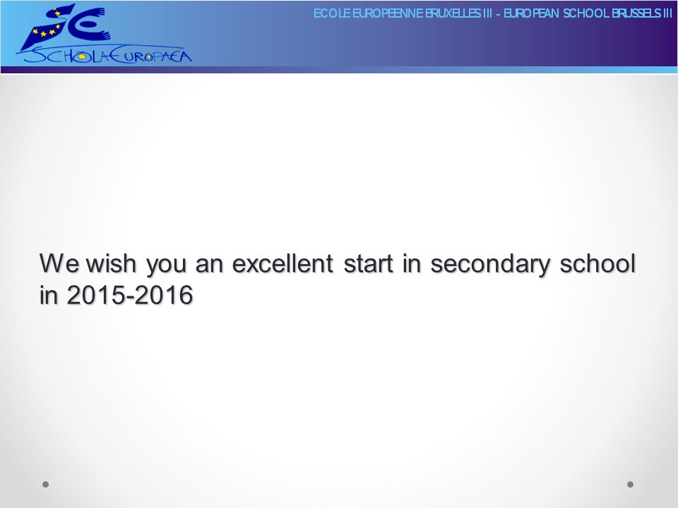 We wish you an excellent start in secondary school in 2015-2016