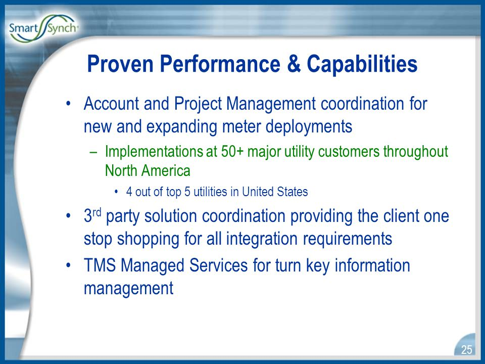25 Account and Project Management coordination for new and expanding meter deployments –Implementations at 50+ major utility customers throughout North America 4 out of top 5 utilities in United States 3 rd party solution coordination providing the client one stop shopping for all integration requirements TMS Managed Services for turn key information management Proven Performance & Capabilities