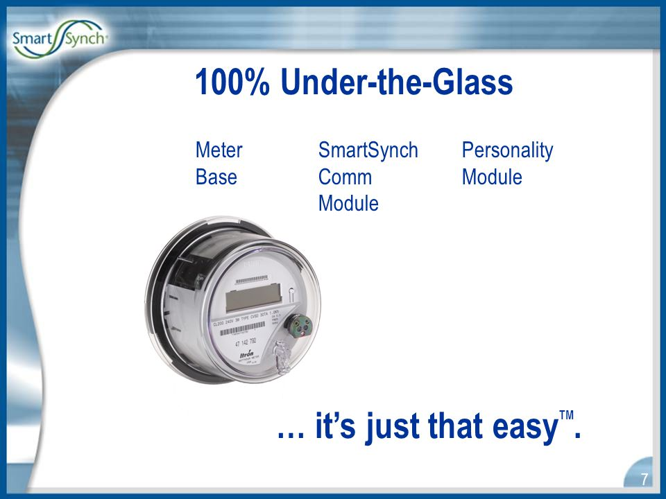 7 100% Under-the-Glass Meter SmartSynchPersonality Base CommModule Module … it's just that easy TM.