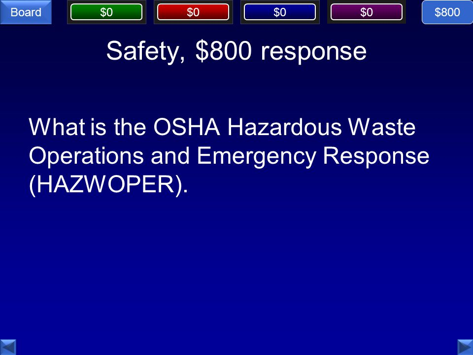 $0 Board Safety, $800 response What is the OSHA Hazardous Waste Operations and Emergency Response (HAZWOPER).
