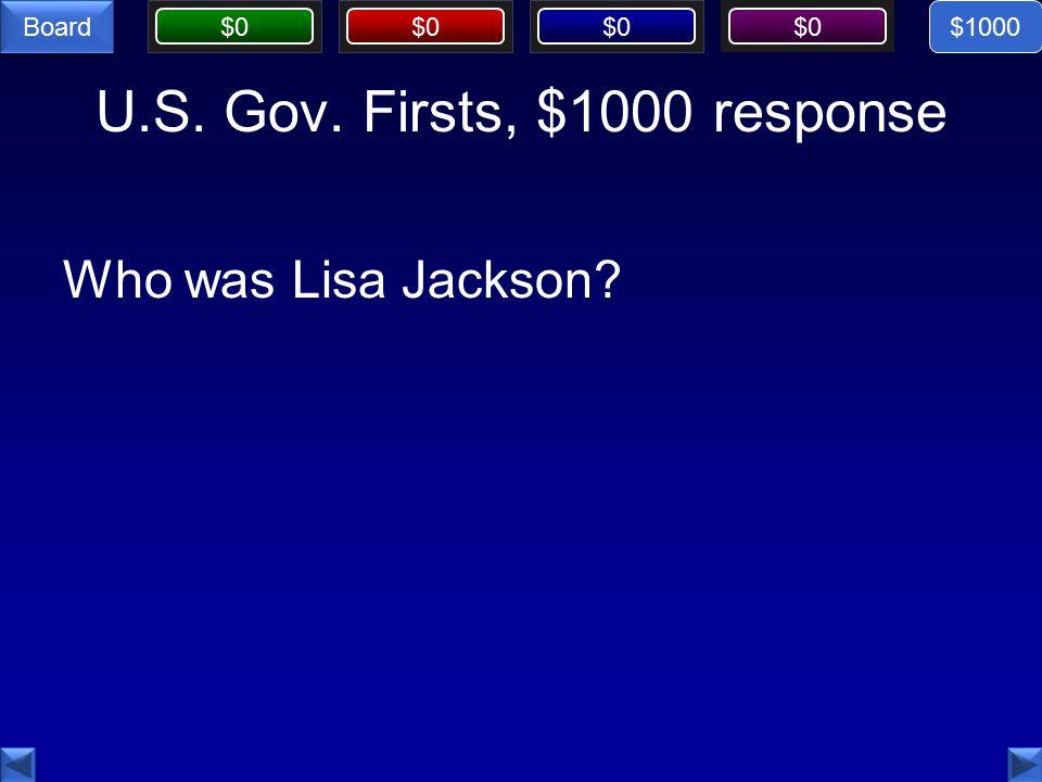 $0 Board U.S. Gov. Firsts, $1000 response Who was Lisa Jackson $1000
