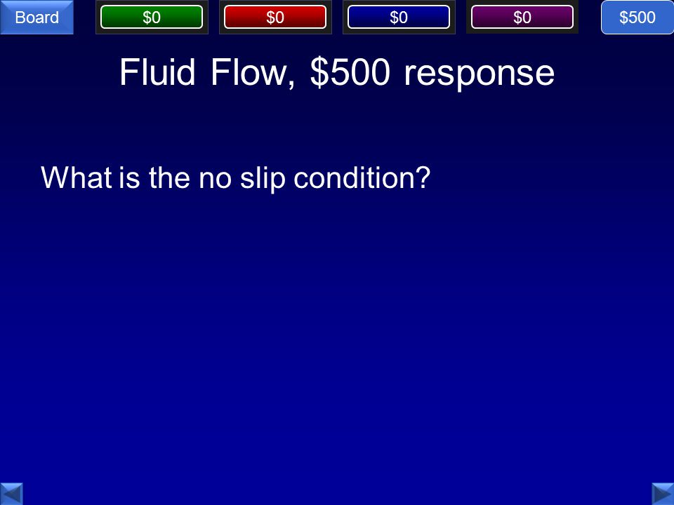 $0 Board Fluid Flow, $500 response What is the no slip condition $500