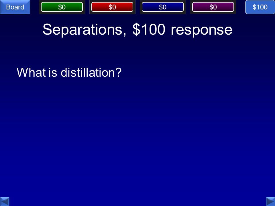 $0 Board Separations, $100 response What is distillation $100