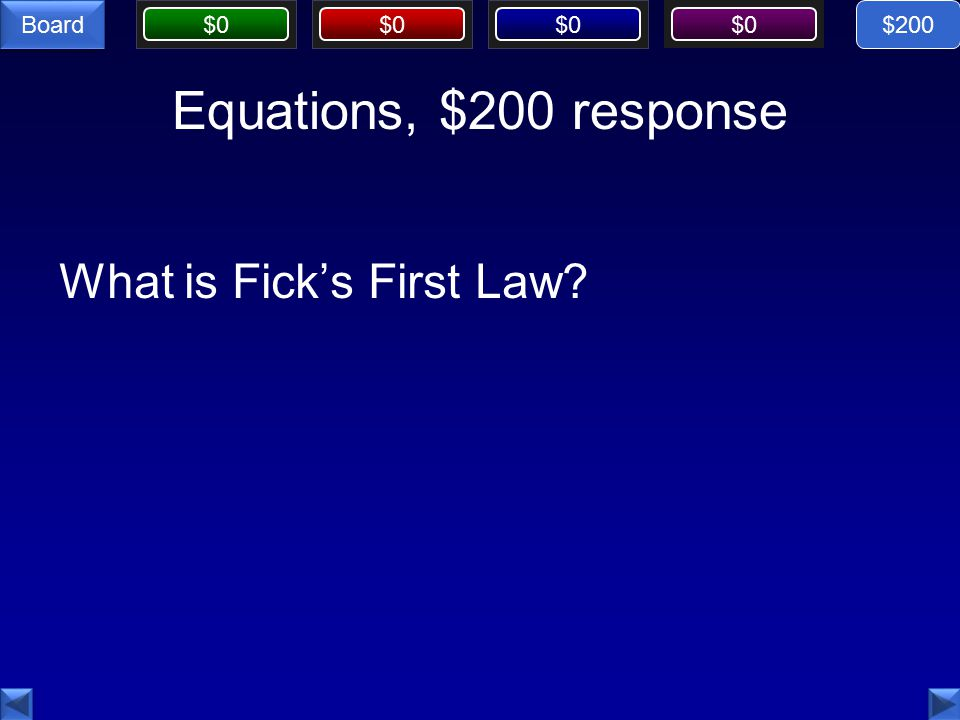 $0 Board Equations, $200 response What is Fick's First Law $200