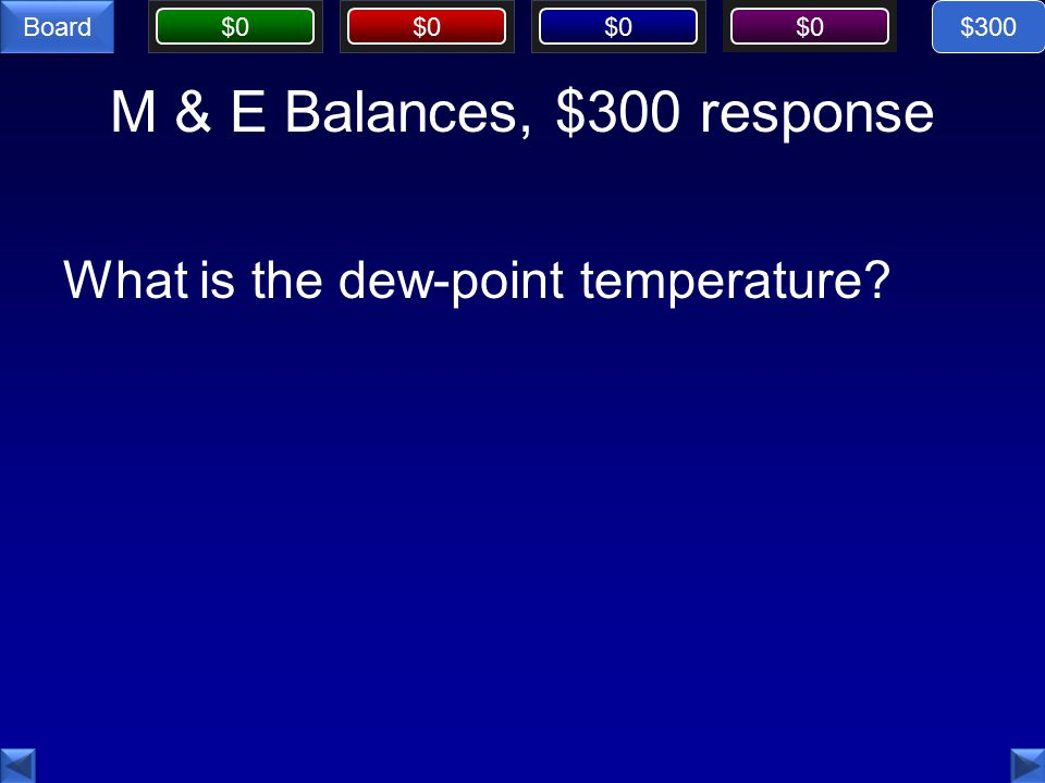 $0 Board M & E Balances, $300 response What is the dew-point temperature $300