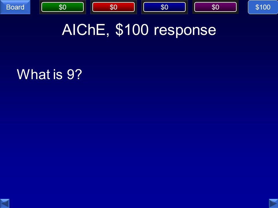 $0 Board AIChE, $100 response What is 9 $100
