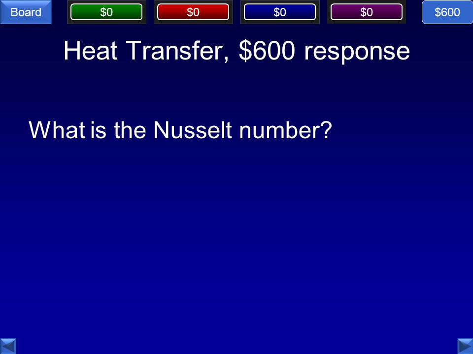 $0 Board Heat Transfer, $600 response What is the Nusselt number $600