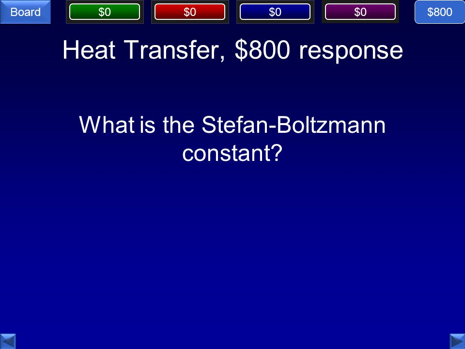 $0 Board Heat Transfer, $800 response What is the Stefan-Boltzmann constant $800
