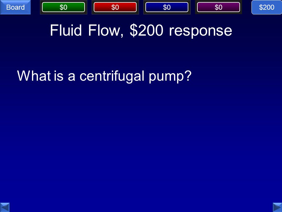 $0 Board Fluid Flow, $200 response What is a centrifugal pump $200