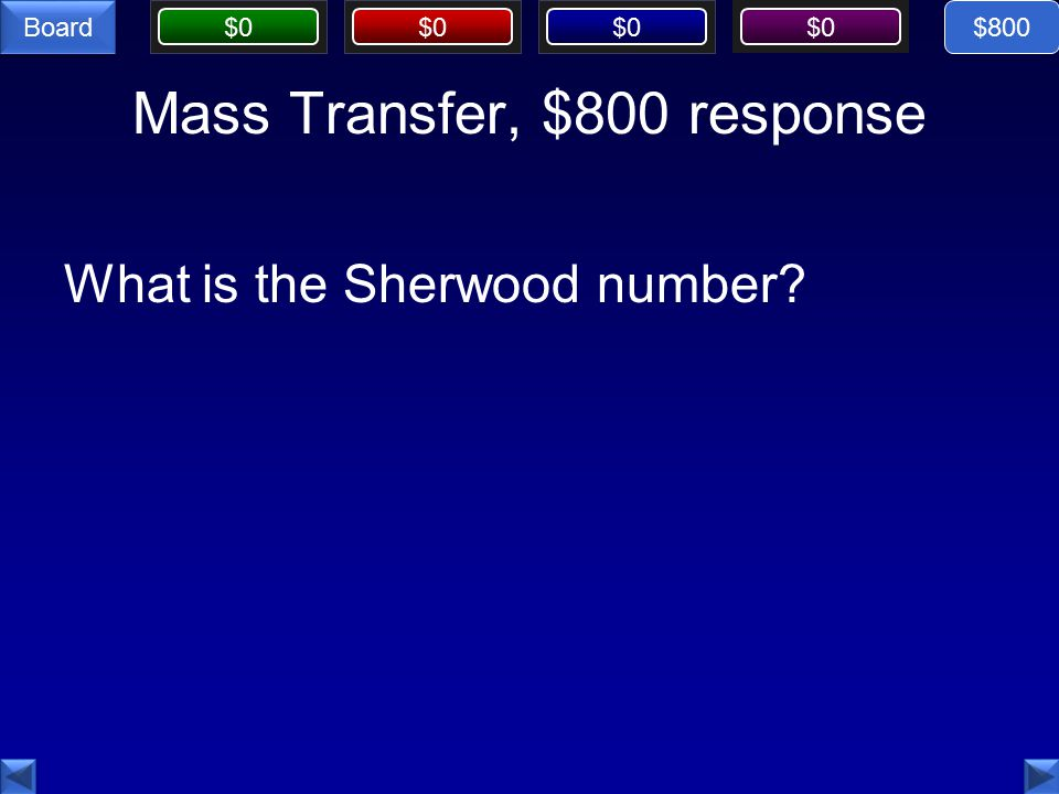 $0 Board Mass Transfer, $800 response What is the Sherwood number $800