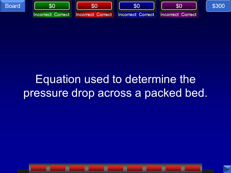 $0 Board Equations, $300 response What is Bernoulli's Equation? $300