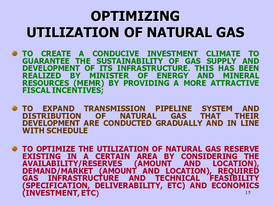 15 TO CREATE A CONDUCIVE INVESTMENT CLIMATE TO GUARANTEE THE SUSTAINABILITY OF GAS SUPPLY AND DEVELOPMENT OF ITS INFRASTRUCTURE.