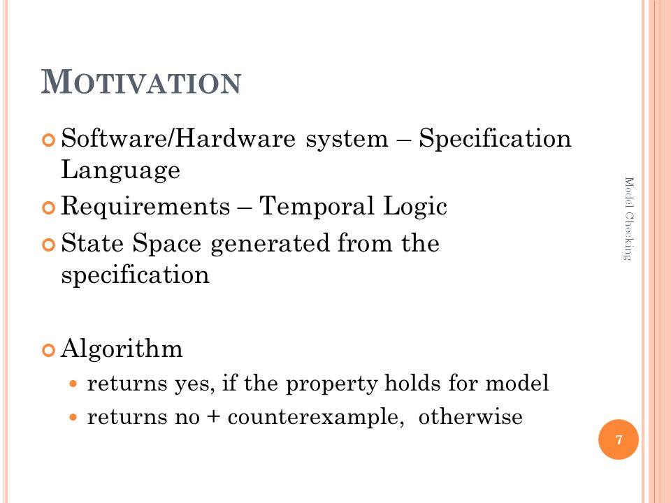 P ROCESS OF M ODEL C HECKING 3 Steps Modeling Specification Verification 8 Model Checking