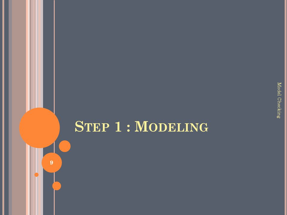 S TEP 1 : M ODELING 9 Model Checking