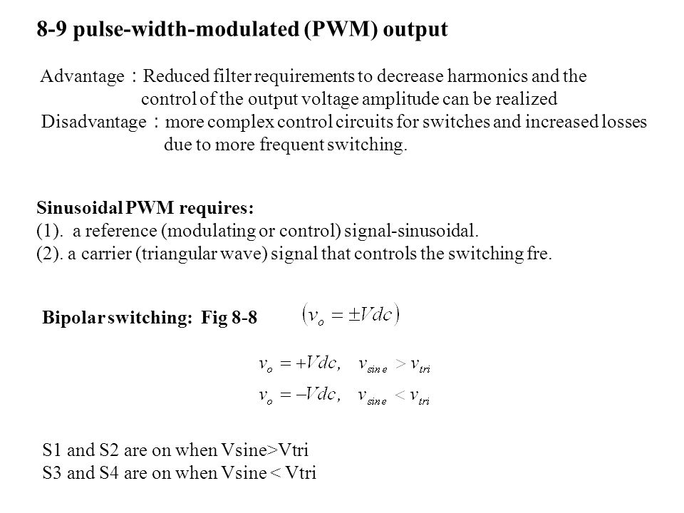 8-9 pulse-width-modulated (PWM) output Advantage : Reduced filter requirements to decrease harmonics and the control of the output voltage amplitude c