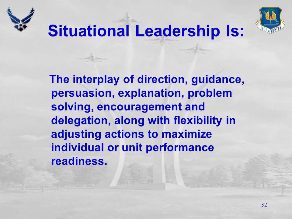 31 Summary Task and relationship behaviorsTask and relationship behaviors Leadership variablesLeadership variables Situational Leadership ModelSituati