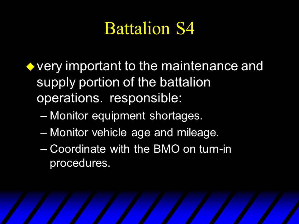 Battalion S4 u very important to the maintenance and supply portion of the battalion operations.